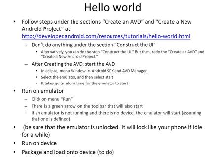 "Hello world Follow steps under the sections ""Create an AVD"" and ""Create a New Android Project"" at"