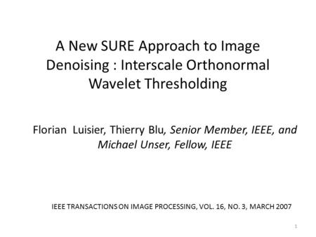 A New SURE Approach to Image Denoising : Interscale Orthonormal Wavelet Thresholding Florian Luisier, Thierry Blu, Senior Member, IEEE, and Michael Unser,