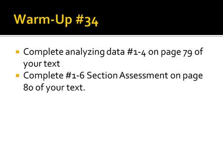 Warm-Up #34 Complete analyzing data #1-4 on page 79 of your text