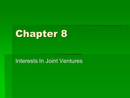 Chapter 8 Interests In Joint Ventures © 2009 Clarence Byrd Inc. 2 Joint Venture Defined  Paragraph 3055.03(c) A joint venture is an economic activity.