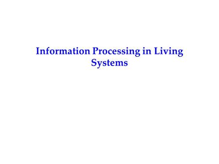 Information Processing in Living Systems.  Does the brain compute?