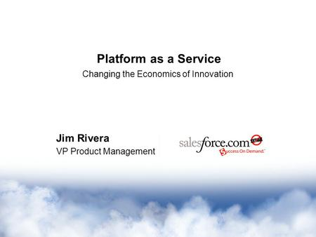 VP Product Management Jim Rivera Platform as a Service Changing the Economics of Innovation.