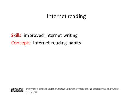 Skills: improved Internet writing Concepts: Internet reading habits This work is licensed under a Creative Commons Attribution-Noncommercial-Share Alike.