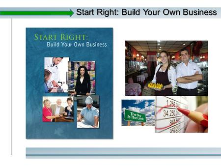 "Start Right: Build Your Own Business. ""As a prospective business owner, you are getting ready to begin the most demanding and rewarding journey of your."