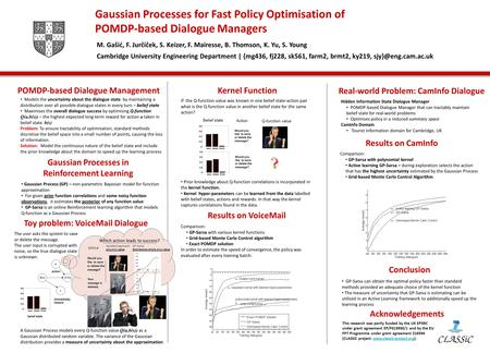 Gaussian Processes for Fast Policy Optimisation of POMDP-based Dialogue Managers M. Gašić, F. Jurčíček, S. Keizer, F. Mairesse, B. Thomson, K. Yu, S. Young.