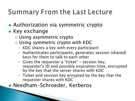  Authorization via symmetric crypto  Key exchange o Using asymmetric crypto o Using symmetric crypto with KDC  KDC shares a key with every participant.
