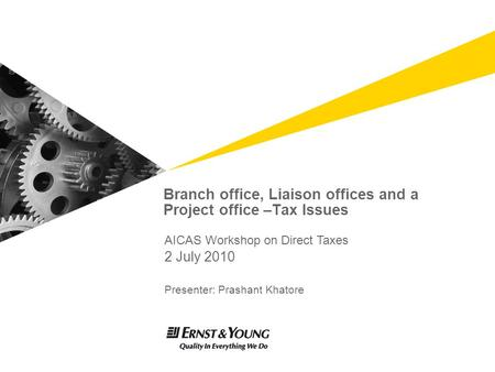 Branch office, Liaison offices and a Project office –Tax Issues 2 July 2010 Presenter: Prashant Khatore AICAS Workshop on Direct Taxes.