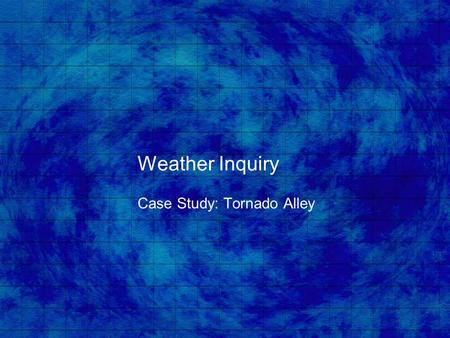 Weather Inquiry Case Study: Tornado Alley. Tornado Risk Map.