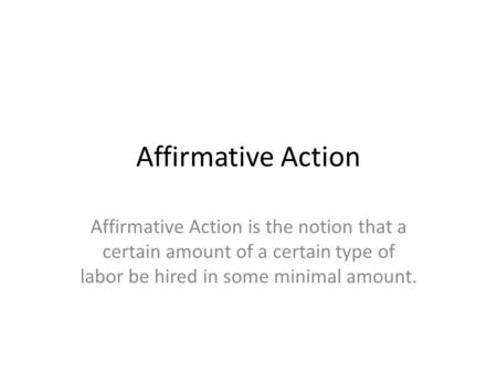 an analysis of the topic of affirmative action Sample affirmative action essay  it was required of each agency to submit a yearly statistical analysis to show the results of their affirmative action plan.
