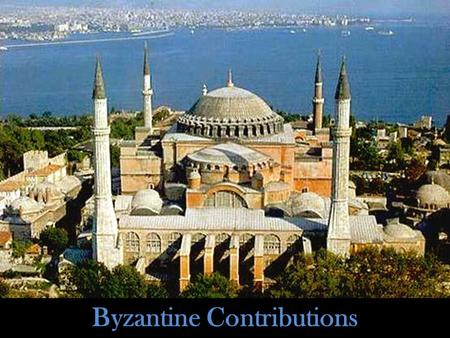 Byzantine Contributions. Warm Up!!! Directions: For today's warm-up, please answer the following questions in complete sentences: – What was the major.