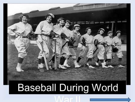 Baseball During World War II. Introduction This presentation will discuss a few issues and attitudes of Americans surrounding baseball during World War.