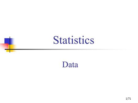 1/71 Statistics Data 2/71 Contents Applications in Business and Economics Data Data Sources Descriptive Statistics Statistical Inference Computers and.