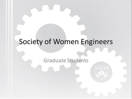 Society of Women Engineers Graduate Students. The Society Board of Directors ProfessionalCollegiate Members at Large U.S.International.