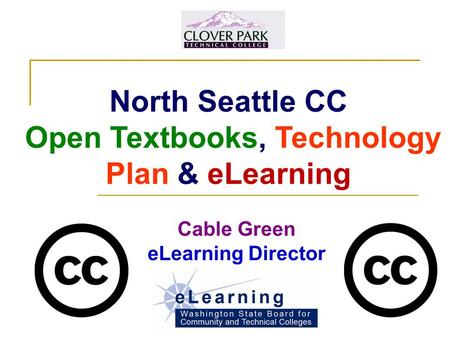 North Seattle CC Open Textbooks, Technology Plan & eLearning Cable Green eLearning Director.