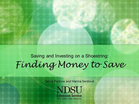 Saving and Investing on a Shoestring: Finding Money to Save Debra Pankow and Marina Serdiouk.