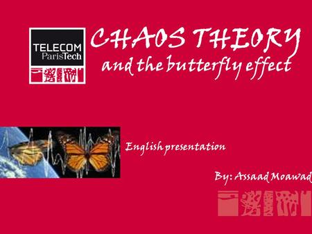 CHAOS THEORY and the butterfly effect English presentation By: Assaad Moawad.