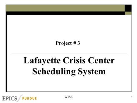 1 Lafayette Crisis Center Scheduling System Project # 3 WISE.
