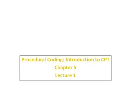Procedural Coding: Introduction to CPT Chapter 5 Lecture 1