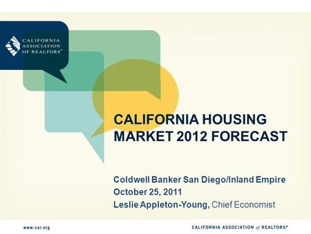CALIFORNIA HOUSING MARKET 2012 FORECAST Coldwell Banker San Diego/Inland Empire October 25, 2011 Leslie Appleton-Young, Chief Economist.