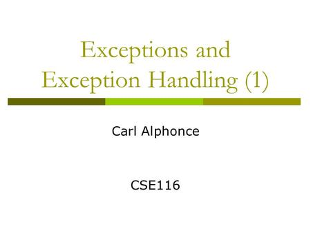Exceptions and Exception Handling (1) Carl Alphonce CSE116.