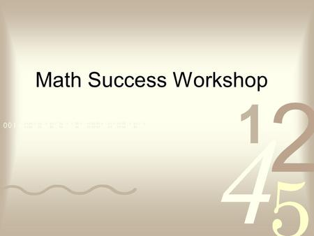 Math Success Workshop. Learn to relax efficiently. Ways to relax: o Breathing techniques o Perfect place visualization o Progressive muscle relaxation.