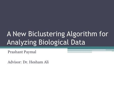A New Biclustering Algorithm for Analyzing Biological Data Prashant Paymal Advisor: Dr. Hesham Ali.
