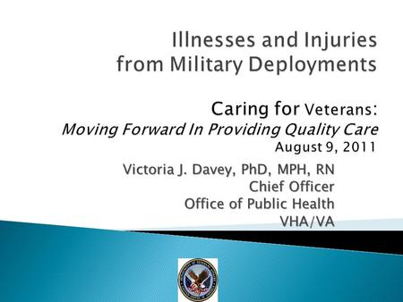 Victoria J. Davey, PhD, MPH, RN Chief Officer Office of Public Health VHA/VA.
