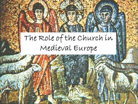 "The Role of the Church in Medieval Europe. Clergy Society in the Middle Ages consisted of ""men of prayer, men of war, and men of work."" - Alfred the Great."