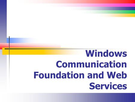 Windows Communication Foundation and Web Services.