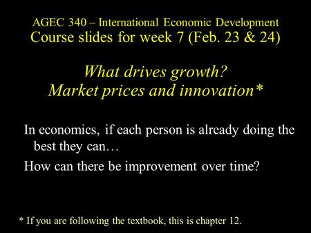 AGEC 340 – International Economic Development Course slides for week 7 (Feb. 23 & 24) What drives growth? Market prices and innovation* In economics, if.