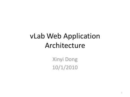 VLab Web Application Architecture Xinyi Dong 10/1/2010 1.