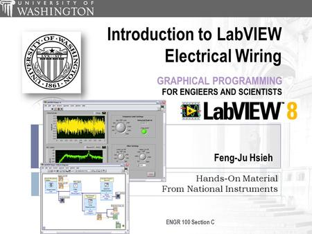 Hands-On Material From National Instruments Introduction to LabVIEW Electrical Wiring Feng-Ju Hsieh ENGR 100 Section C.