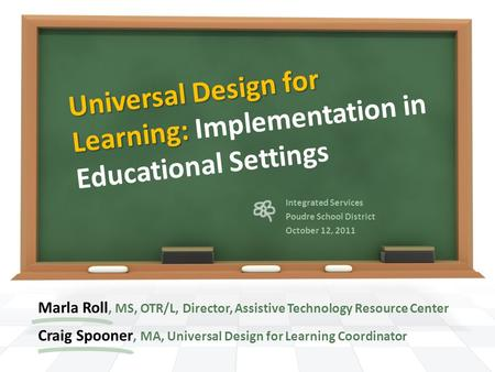 Universal Design for Learning: Universal Design for Learning: Implementation in Educational Settings Marla Roll, MS, OTR/L, Director, Assistive Technology.