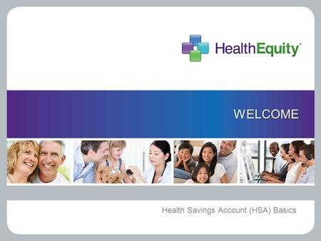 WELCOME Health Savings Account (HSA) Basics. THE BASICS.