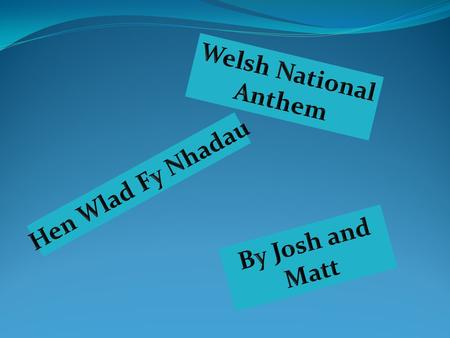 Welsh National Anthem Hen Wlad Fy Nhadau By Josh and Matt.
