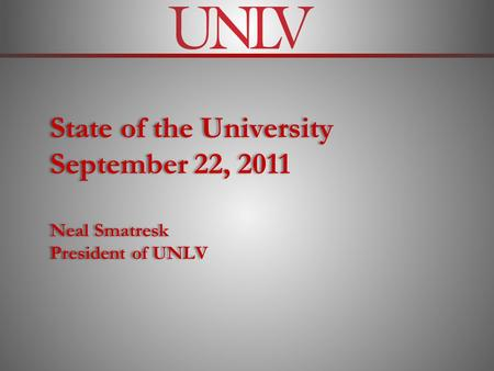 State of the University September 22, 2011 Neal Smatresk President of UNLV.