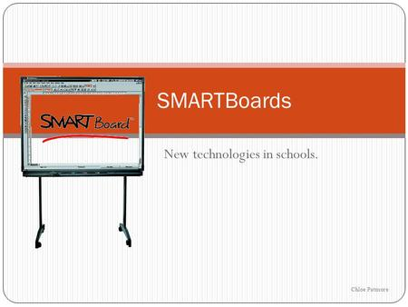 New technologies in schools. SMARTBoards Chloe Patmore.