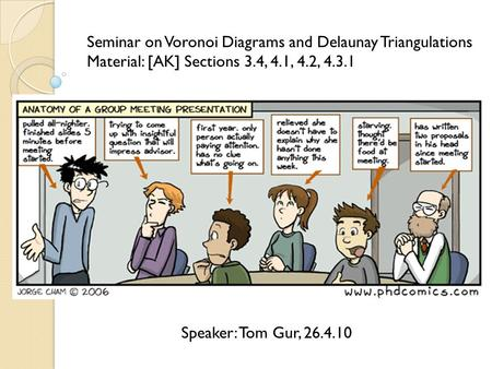 Speaker: Tom Gur, 26.4.10 Seminar on Voronoi Diagrams and Delaunay Triangulations Material: [AK] Sections 3.4, 4.1, 4.2, 4.3.1.