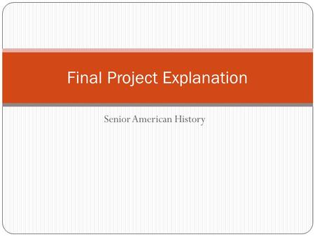 Senior American History Final Project Explanation.