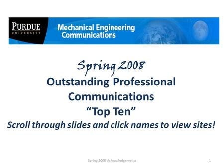 "Spring 2008 Outstanding Professional Communications ""Top Ten"" Scroll through slides and click names to view sites! 1Spring 2008 Acknowledgements."