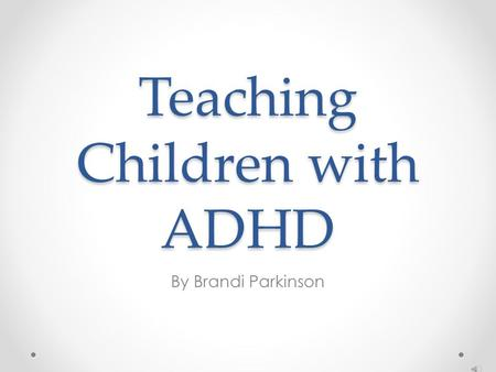 Teaching Children with ADHD By Brandi Parkinson What is ADHD Lifelong neurodevelopmental disorder that affects the brain and results in a variety of.