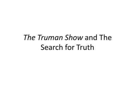 "The Truman Show and The Search for Truth. General Theory Religions suggest this world is not the ""real"" world. According to Buddha: ""A wise man, recognizing."