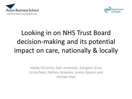 Looking in on NHS Trust Board decision-making and its potential impact on care, nationally & locally Imelda McCarthy, Gabi Jerzembek, Evangelia Griva,