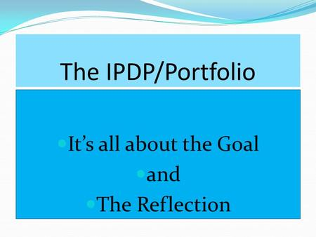 The IPDP/Portfolio It's all about the Goal and The Reflection.
