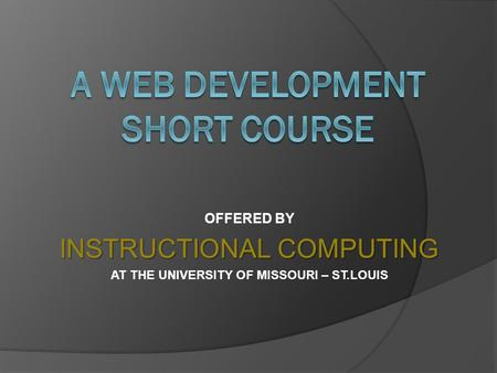OFFERED BY INSTRUCTIONAL COMPUTING AT THE UNIVERSITY OF MISSOURI – ST.LOUIS.