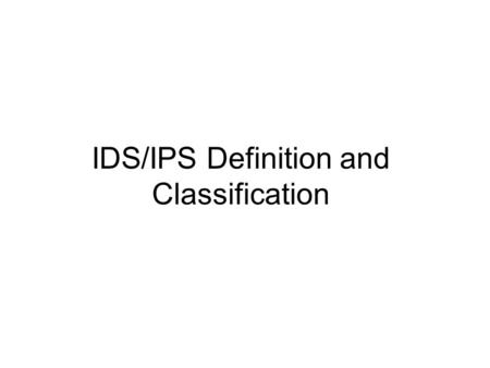 IDS/IPS Definition and Classification. Contents Overview of IDS/IPS Components of an IDS/IPS IDS/IPS classification –By scope of protection –By detection.