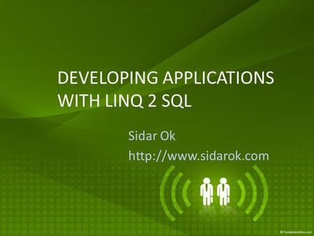 DEVELOPING APPLICATIONS WITH LINQ 2 SQL Sidar Ok