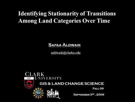 September 3 ed, 2009 Fall 09 GIS & LAND CHANGE SCIENCE Identifying Stationarity of Transitions Among Land Categories Over Time.