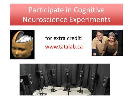 Participate in Cognitive Neuroscience Experiments for extra credit! www.tatalab.ca.