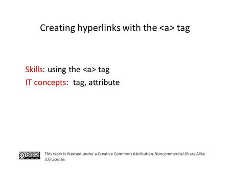 Creating hyperlinks with the tag Skills: using the tag IT concepts: tag, attribute This work is licensed under a Creative Commons Attribution-Noncommercial-Share.